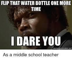 Flip Meme - flip that water bottle one more time i dare you memegeneratorn as
