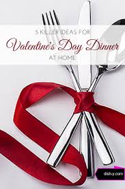 Dinner Ideas For Valentines Day At Home 5 Killer Ideas For Valentine U0027s Day Dinner At Home Dish Y Com