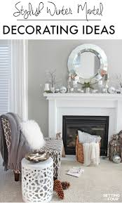 Mantel Decorating Tips Winter Mantel Decorating Ideas Setting For Four