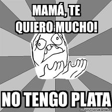 Whyyy Meme - meme whyyy mam磧 te quiero mucho no tengo plata 8215