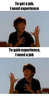 Get A Job Meme - to get a job i need experience to gain experience i need a job