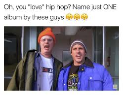Love Hip Hop Meme - oh you love hip hop name just one album by these guys scran love