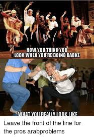 Salsa Dancing Meme - how you think you look when you re doing dabke what you really look