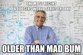 La Dodgers Memes - the most recent la dodgers world series trophy older than mad bum
