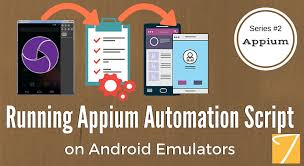 android emulators appium series part 2 running appium automation script on