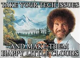 Bob Ross Meme - take your tech issues bob ross meme on memegen