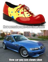 bmw clown shoe its the bmw clown shoe that we all