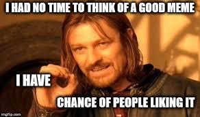 Quick Memes - quick meme nobody will like imgflip
