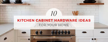 white kitchen cabinet hardware ideas 10 kitchen cabinet hardware ideas for your home kitchen