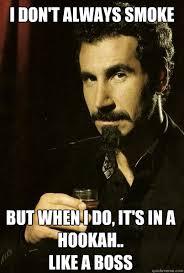 Hookah Meme - i don t always smoke but when i do it s in a hookah like a boss