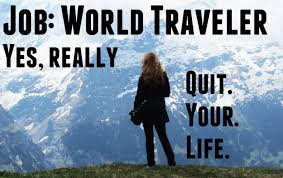 world traveller images Quit your life small town to professional world traveller jpg