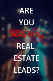are you wasting real estate leads here are the top 10 ways to get