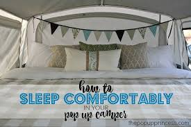 how we sleep comfortably in our pop up camper the pop up princess