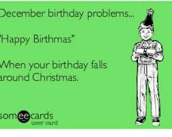 december birthday problems happy birthmas when your birthday falls