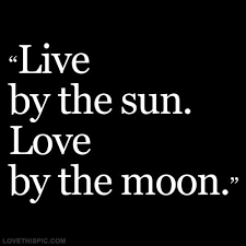 live by the sun by the moon pictures photos and images for