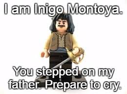 Inigo Montoya Meme Generator - a pun and a template for lego week imgflip