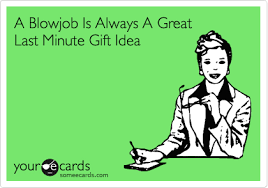 Blowjob Meme - a blowjob is always a great last minute gift idea christmas