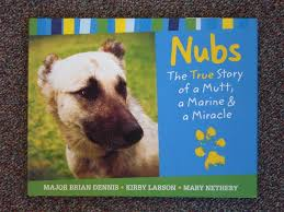 The Miracle True Story Nubs The True Story Of A Mutt A Marine A Miracle By Major Brian