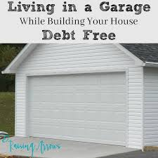 build your house free living in your garage while building your house debt free