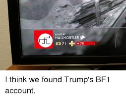 Merkmusic Memes - killed by hailhortlers 71 78 i think we found trump s bf1 account