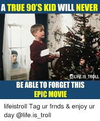Epic Movie Meme - a true 90 s kid will newer olifeis troll be able to forgetthis epic