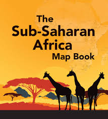 Sub Saharan Africa Map by Map Book Examines Humanitarian Initiatives In Sub Saharan Africa