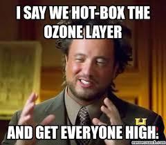 I Say Meme - say we hot box the ozone layer