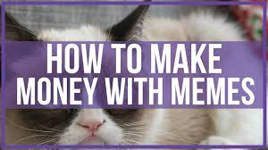 Make Money From Memes - how to make money with memes funny to money youtube
