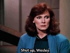Shut Up Wesley Meme - unimatrix eight trekgate shut up wesley