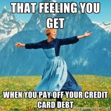 Credit Card Meme - if you ve ever struggled with and paid off credit card debt then you