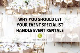 catering rentals why you should let your event specialist handle your rentals