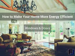 how to make your house green update your home to energy efficient windows and doors