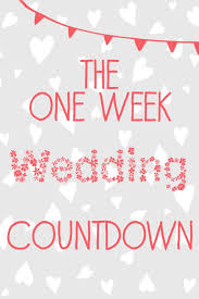 wedding countdown for wedding planning the one week countdown wedding planning