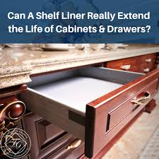 should i put shelf liner in new cabinets can a shelf liner really extend the of cabinets drawers