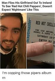 Hot Girlfriend Meme - man flies his girlfriend out to ireland to see red hot chili