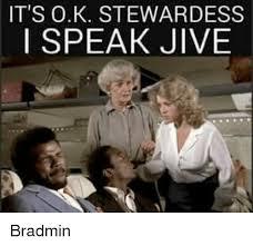 Jive Turkey Meme - it s ok stewardess i speak jive bradmin meme on me me