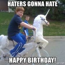 Haters Gonna Hate Meme Generator - haters gonna hate happy birthday unicorn meme generator