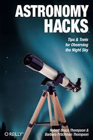 astronomy hacks tips and tools for observing the night sky