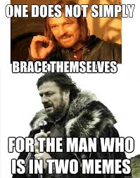One Does Not Meme - one does not simply for the man who is in two memes brace themselves