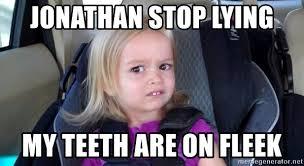 Little Girl Meme Teeth - jonathan stop lying my teeth are on fleek confused little girl
