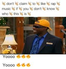 Rap Music Meme - don t claim to like rap music if you don t know who this is yoooo