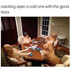When Boys Meme - 15 hilarious exles of the cracking open a cold one meme gurl