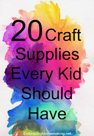 20 craft supplies every kid should have embracing homemaking