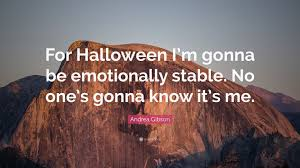 andrea gibson quote u201cfor halloween i u0027m gonna be emotionally