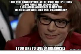 Meme Live - 25 best memes about i too like to live dangerously meme i