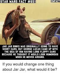 Jar Jar Binks Meme - swfact star wars fact 4651 jar jar binks was originally going to