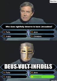 Arabs Meme - who does rightfully deserve to have jerusalem deus vult know
