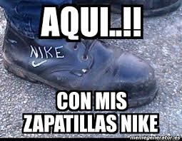 meme personalizado aqui con mis zapatillas nike 5237068