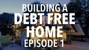 Home Building by Building A Debt Free Home Episode 1 What U0027s Keeping Us From