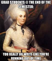 grad students the end of the semester you really do write like